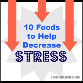 10 Foods to Help Decrease Stress